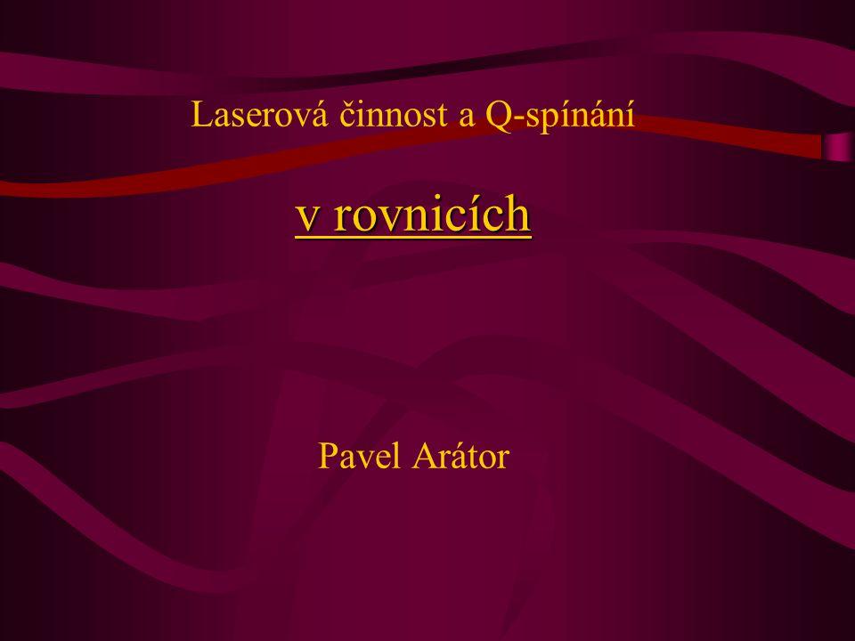 Laserová činnost a Q-spínání v rovnicích Pavel Arátor