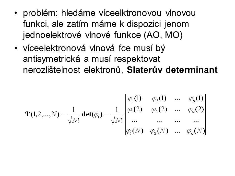 problém: hledáme víceelktronovou vlnovou funkci, ale zatím máme k dispozici jenom jednoelektrové vlnové funkce (AO, MO)