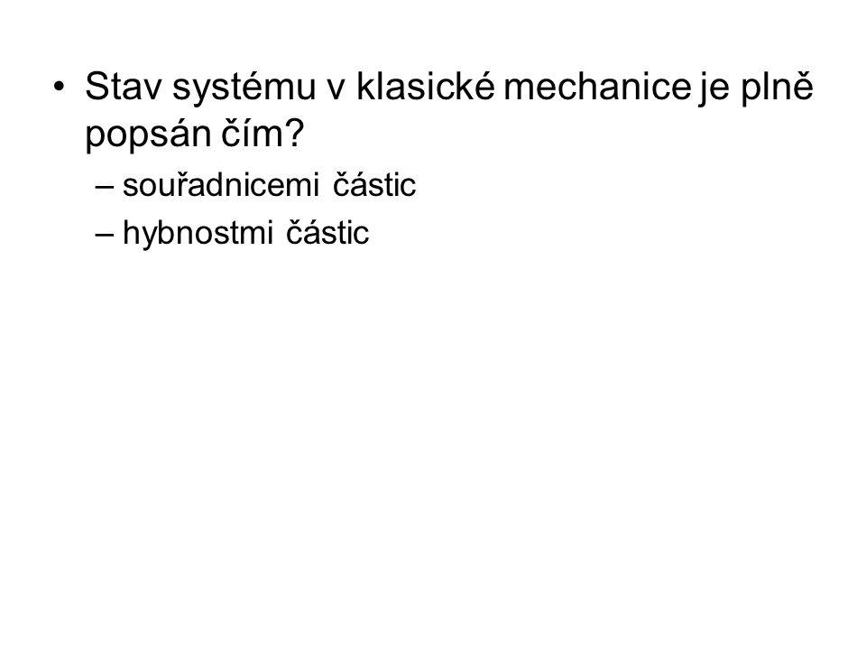 Stav systému v klasické mechanice je plně popsán čím