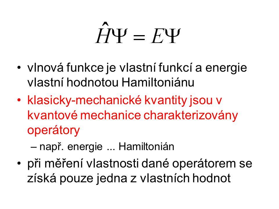 vlnová funkce je vlastní funkcí a energie vlastní hodnotou Hamiltoniánu