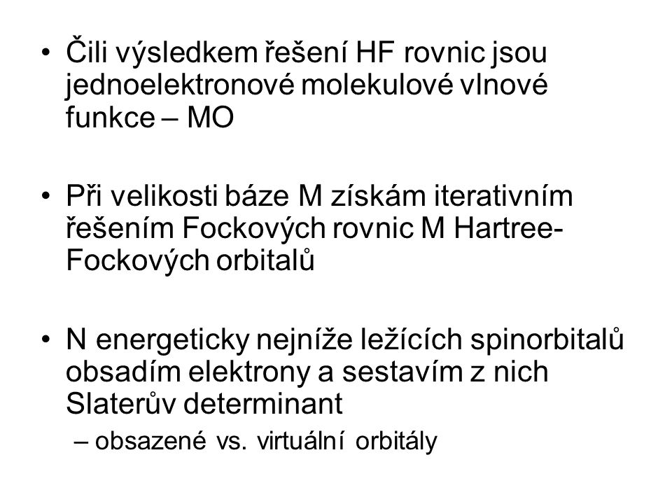 Čili výsledkem řešení HF rovnic jsou jednoelektronové molekulové vlnové funkce – MO
