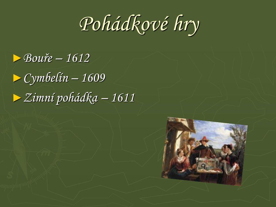 Pohádkové hry Bouře – 1612 Cymbelín – 1609 Zimní pohádka – 1611