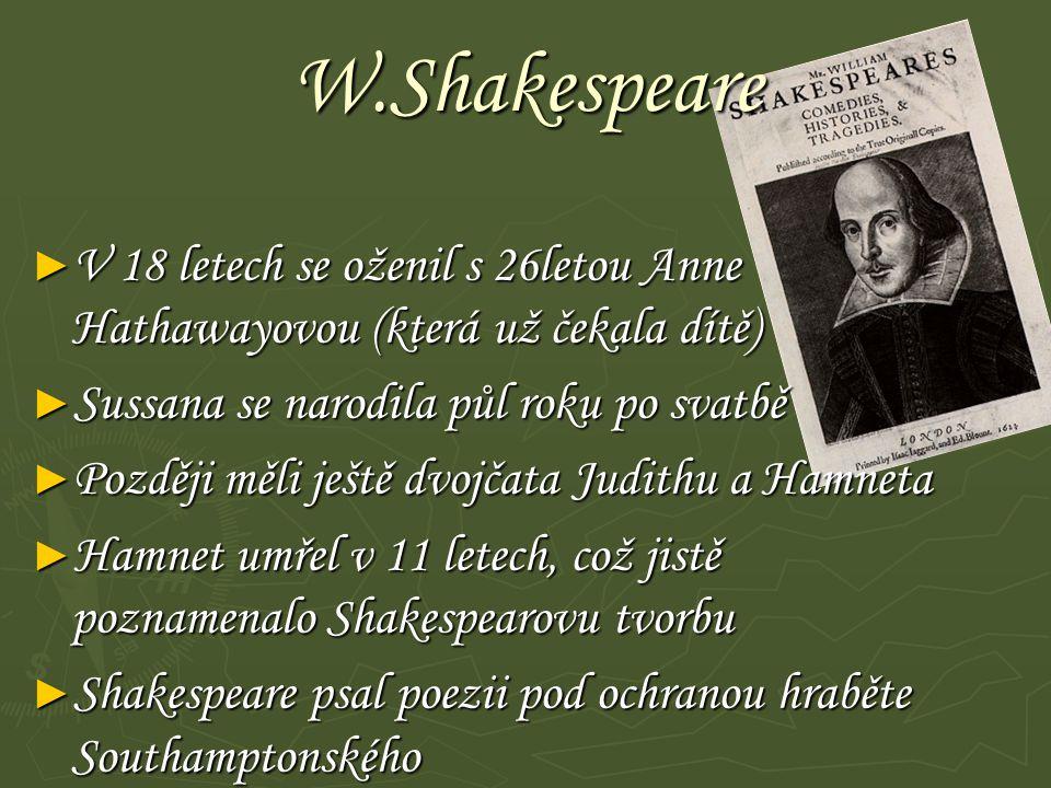 W.Shakespeare V 18 letech se oženil s 26letou Anne Hathawayovou (která už čekala dítě) Sussana se narodila půl roku po svatbě.