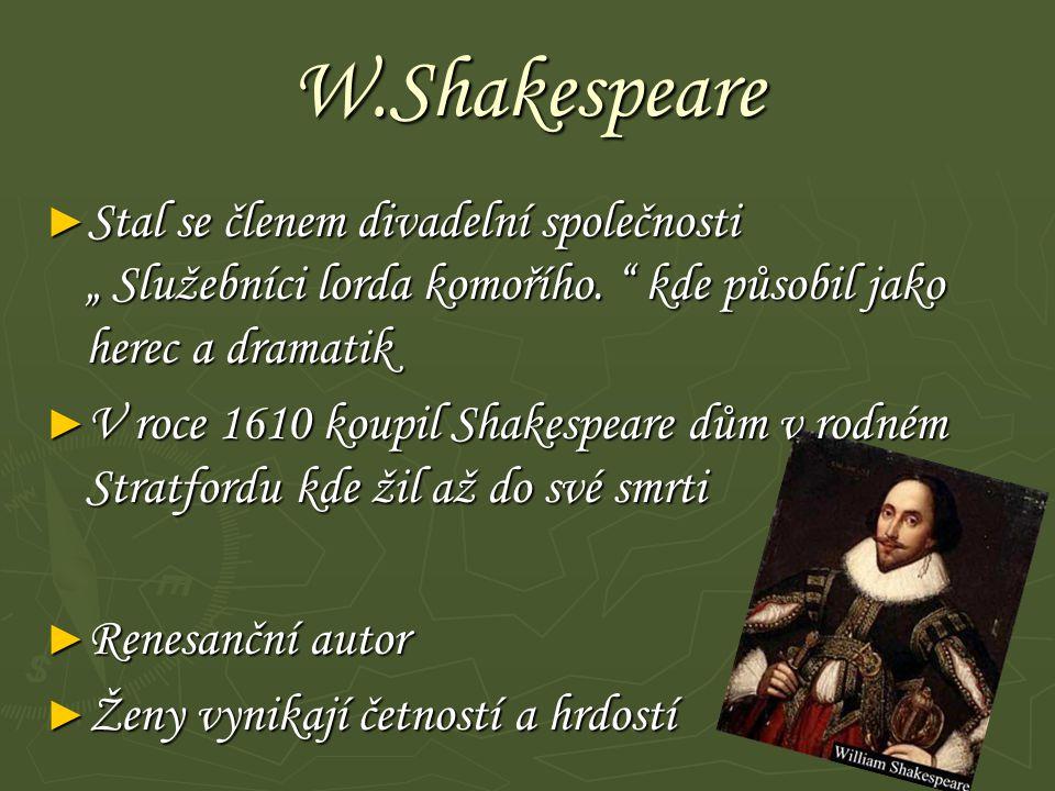 """W.Shakespeare Stal se členem divadelní společnosti """" Služebníci lorda komořího. kde působil jako herec a dramatik."""