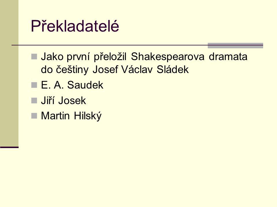 Překladatelé Jako první přeložil Shakespearova dramata do češtiny Josef Václav Sládek. E. A. Saudek.