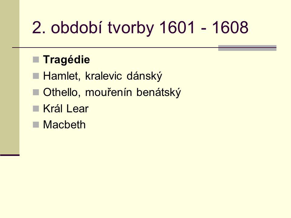 2. období tvorby 1601 - 1608 Tragédie Hamlet, kralevic dánský