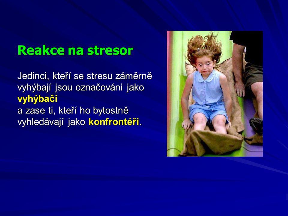 Reakce na stresor Jedinci, kteří se stresu záměrně vyhýbají jsou označováni jako vyhýbači a zase ti, kteří ho bytostně vyhledávají jako konfrontéři.