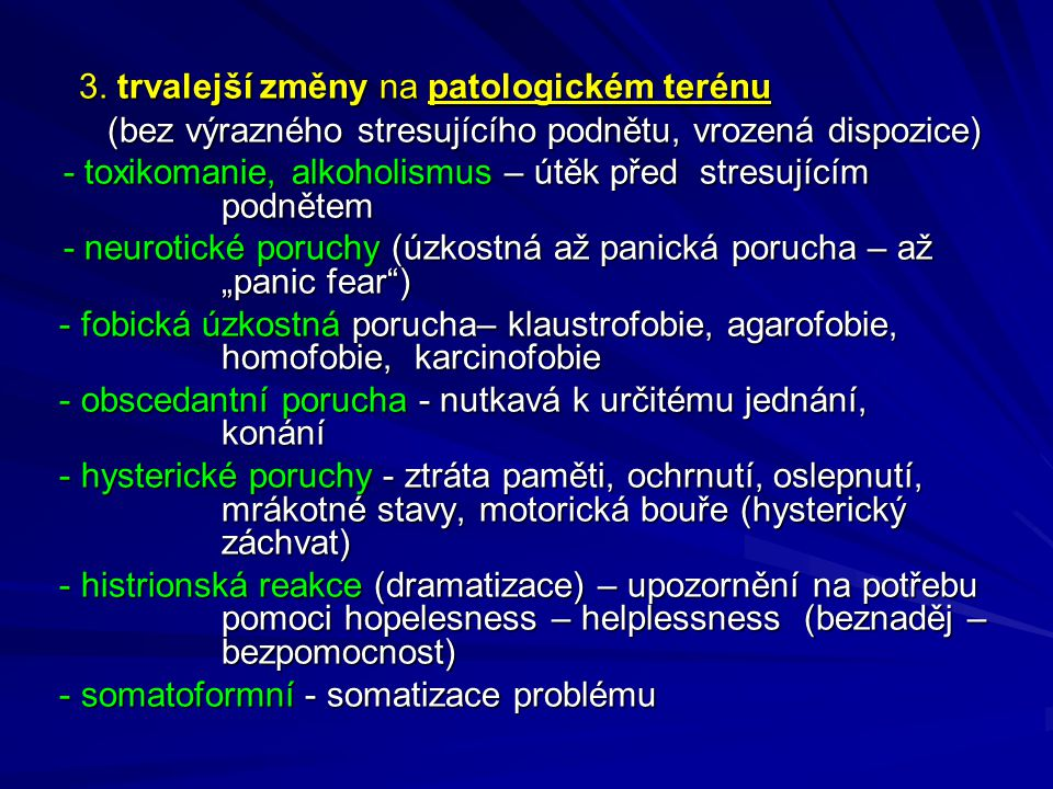 3. trvalejší změny na patologickém terénu