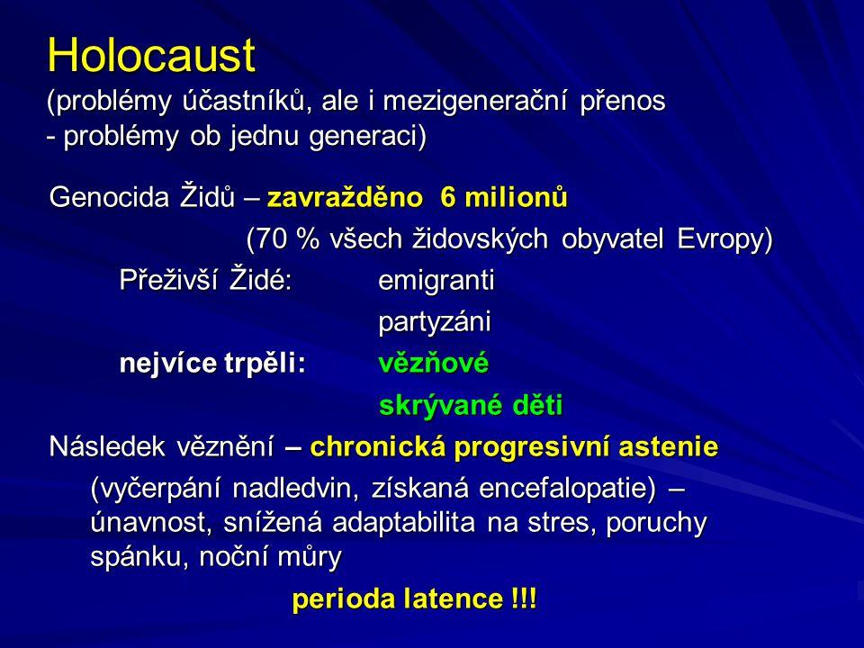 Holocaust (problémy účastníků, ale i mezigenerační přenos - problémy ob jednu generaci)