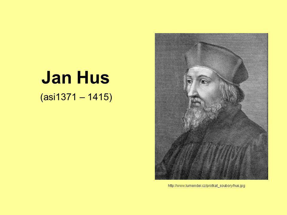 Jan Hus (asi1371 – 1415) http://www.lumendei.cz/protkat_soubory/hus.jpg