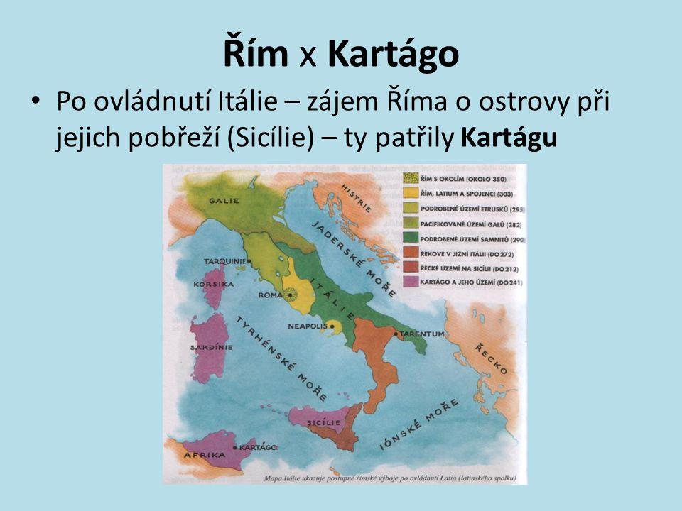 Řím x Kartágo Po ovládnutí Itálie – zájem Říma o ostrovy při jejich pobřeží (Sicílie) – ty patřily Kartágu.
