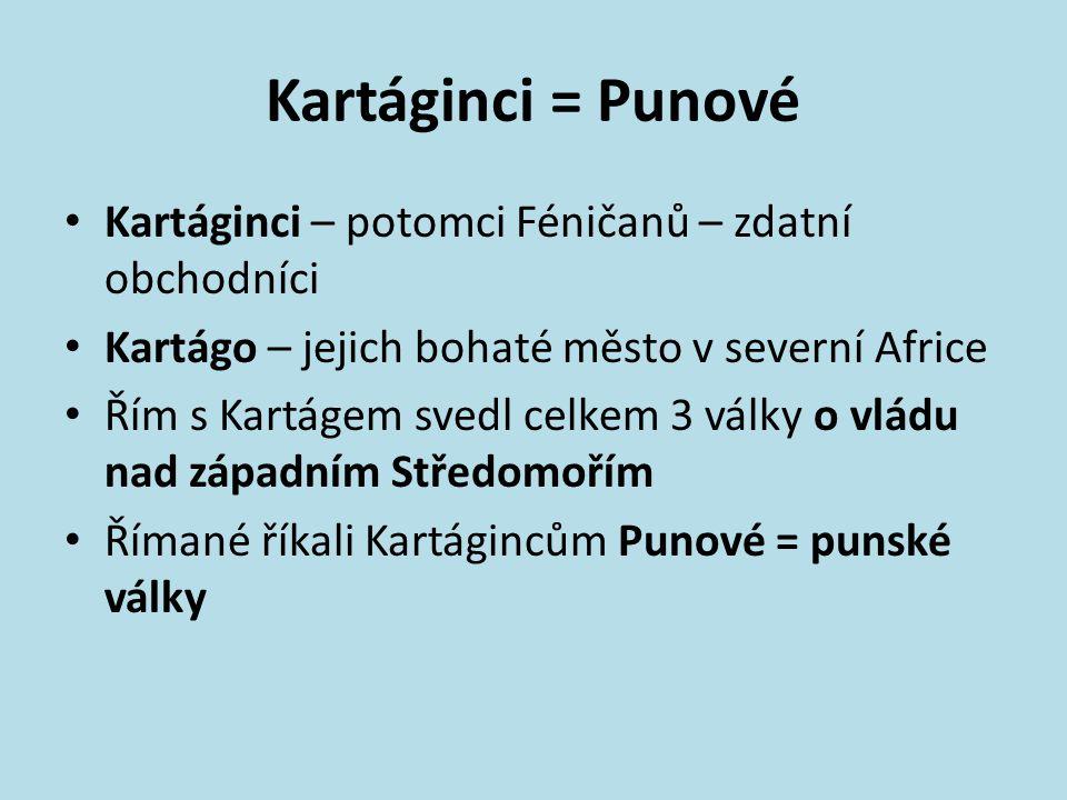 Kartáginci = Punové Kartáginci – potomci Féničanů – zdatní obchodníci
