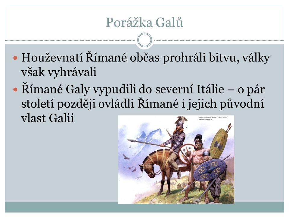 Porážka Galů Houževnatí Římané občas prohráli bitvu, války však vyhrávali.