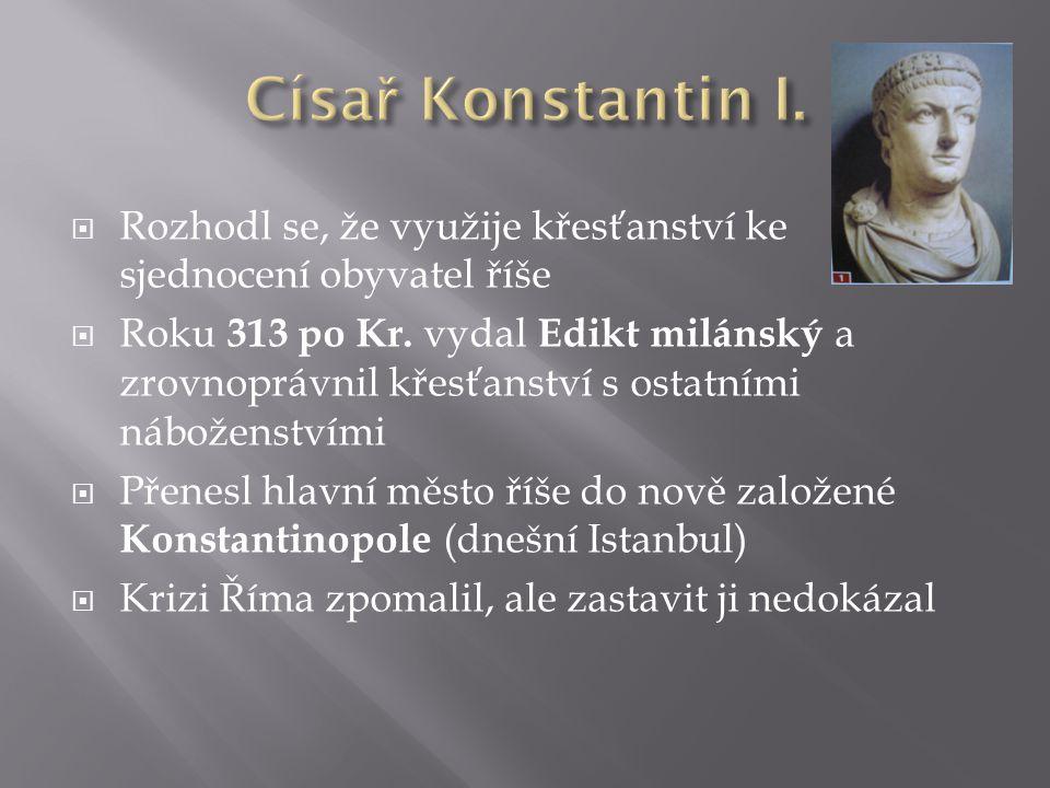 Císař Konstantin I. Rozhodl se, že využije křesťanství ke sjednocení obyvatel říše.