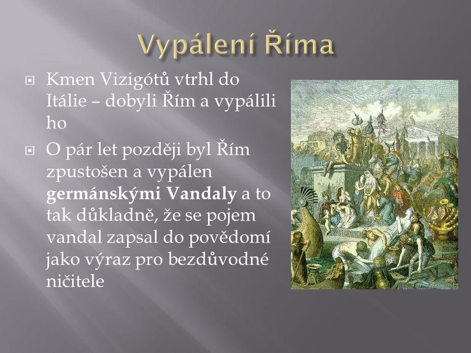 Vypálení Říma Kmen Vizigótů vtrhl do Itálie – dobyli Řím a vypálili ho