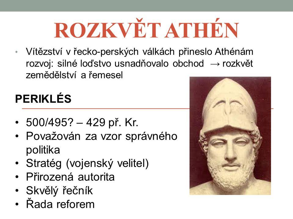 Rozkvět Athén PERIKLÉS 500/495 – 429 př. Kr.