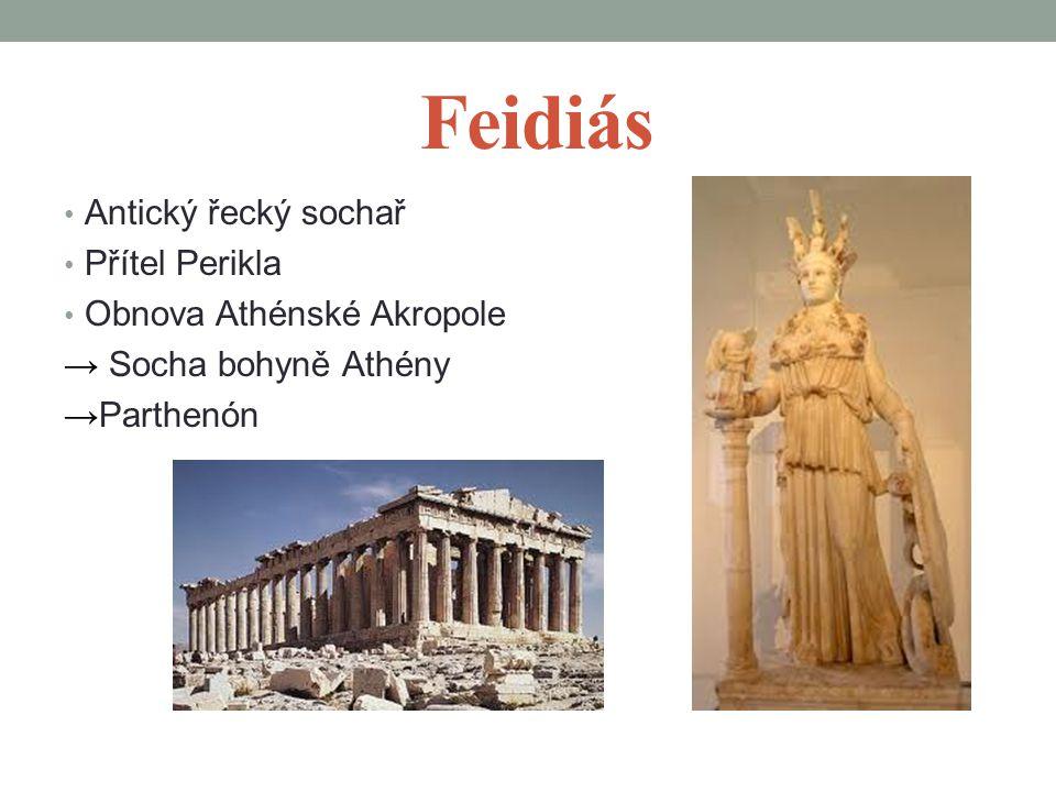 Feidiás Antický řecký sochař Přítel Perikla Obnova Athénské Akropole