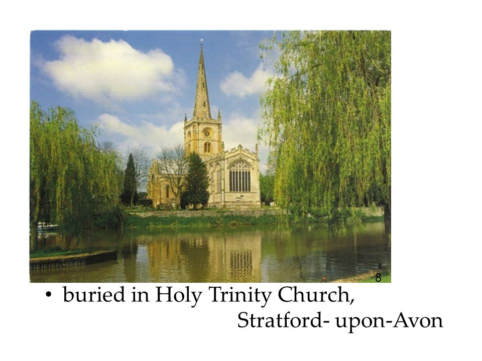 buried in Holy Trinity Church, Stratford- upon-Avon