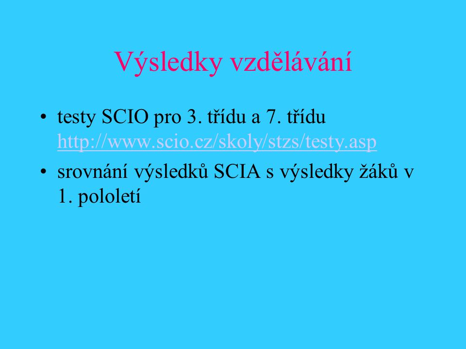 Výsledky vzdělávání testy SCIO pro 3. třídu a 7. třídu http://www.scio.cz/skoly/stzs/testy.asp.