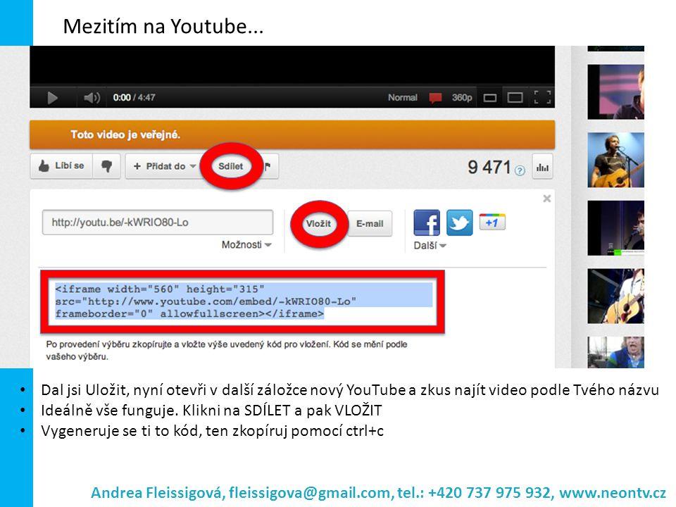Mezitím na Youtube... Dal jsi Uložit, nyní otevři v další záložce nový YouTube a zkus najít video podle Tvého názvu.