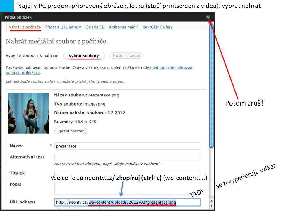 Najdi v PC předem připravený obrázek, fotku (stačí printscreen z videa), vybrat nahrát