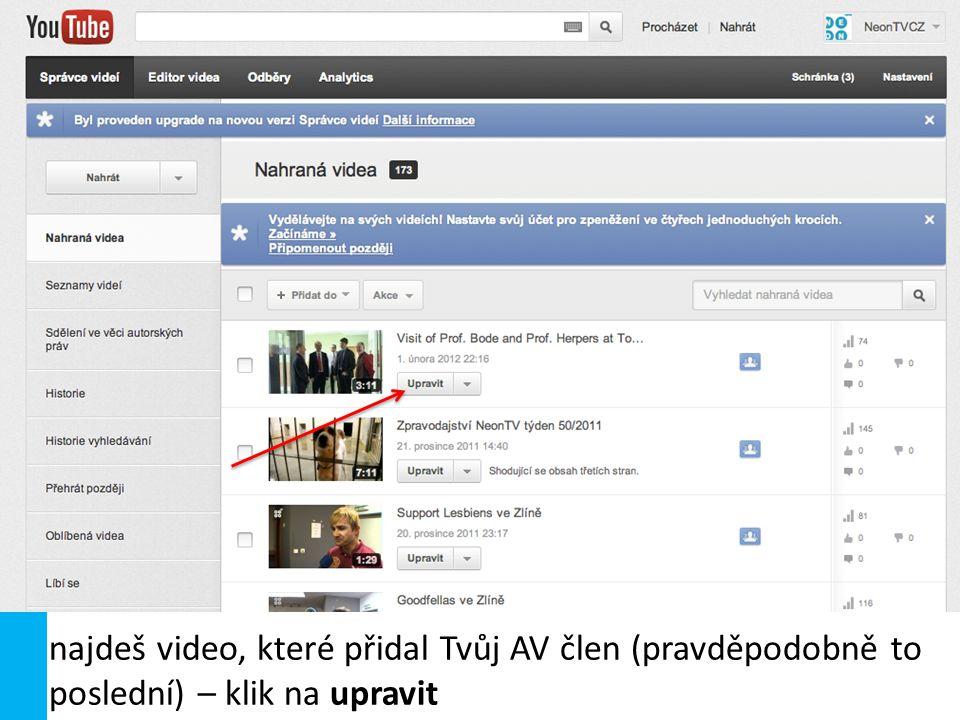How to najdeš video, které přidal Tvůj AV člen (pravděpodobně to poslední) – klik na upravit