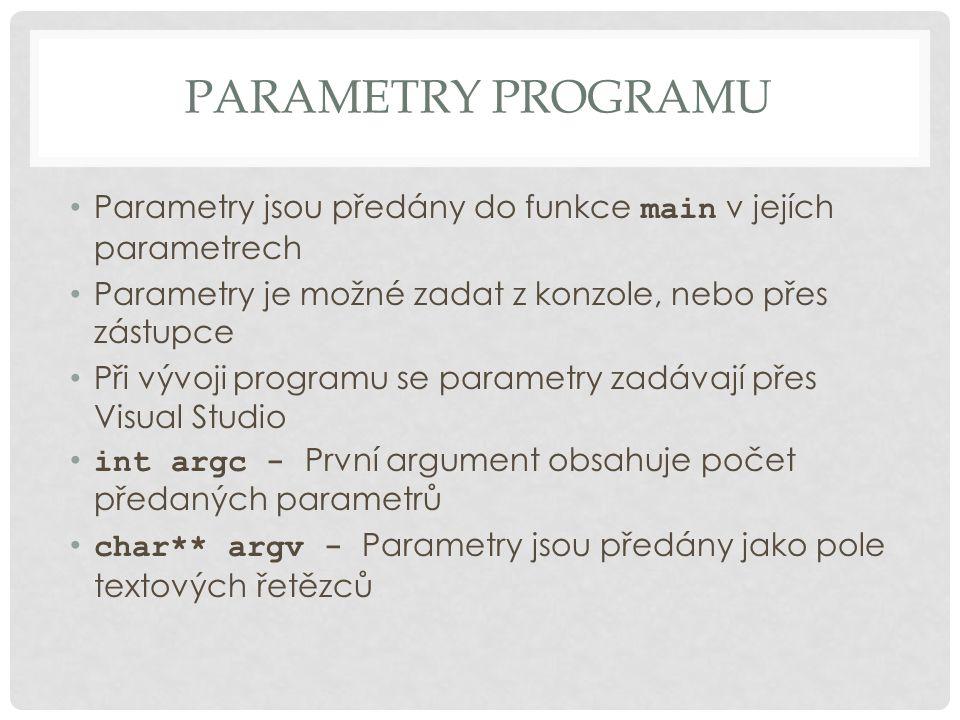 Parametry programu Parametry jsou předány do funkce main v jejích parametrech. Parametry je možné zadat z konzole, nebo přes zástupce.