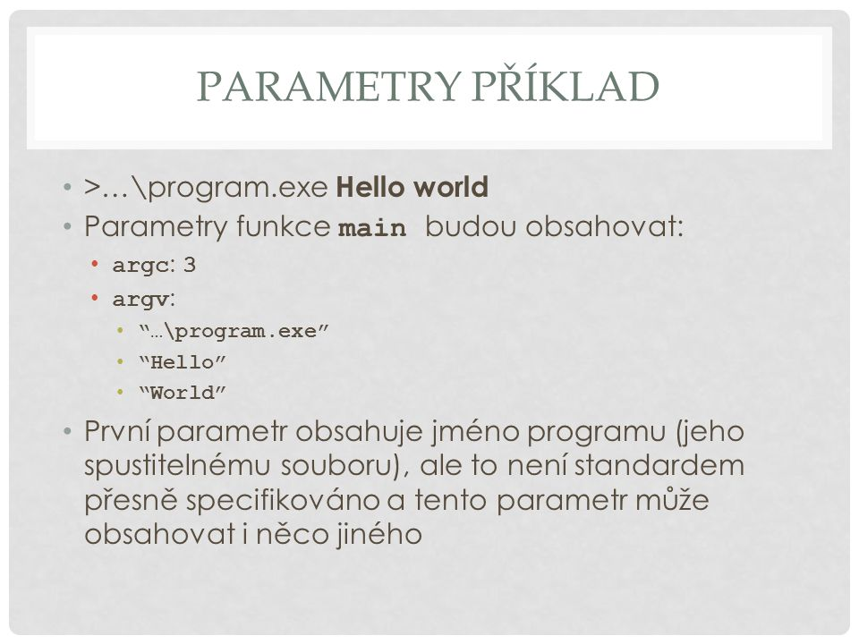 Parametry příklad >…\program.exe Hello world