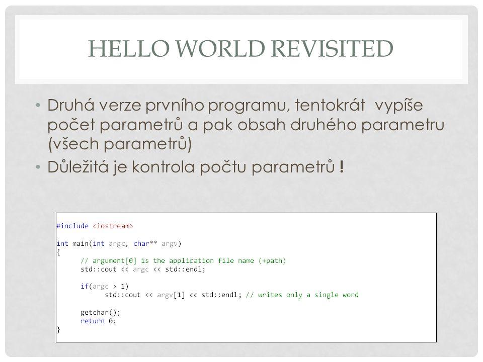 Hello world revisited Druhá verze prvního programu, tentokrát vypíše počet parametrů a pak obsah druhého parametru (všech parametrů)