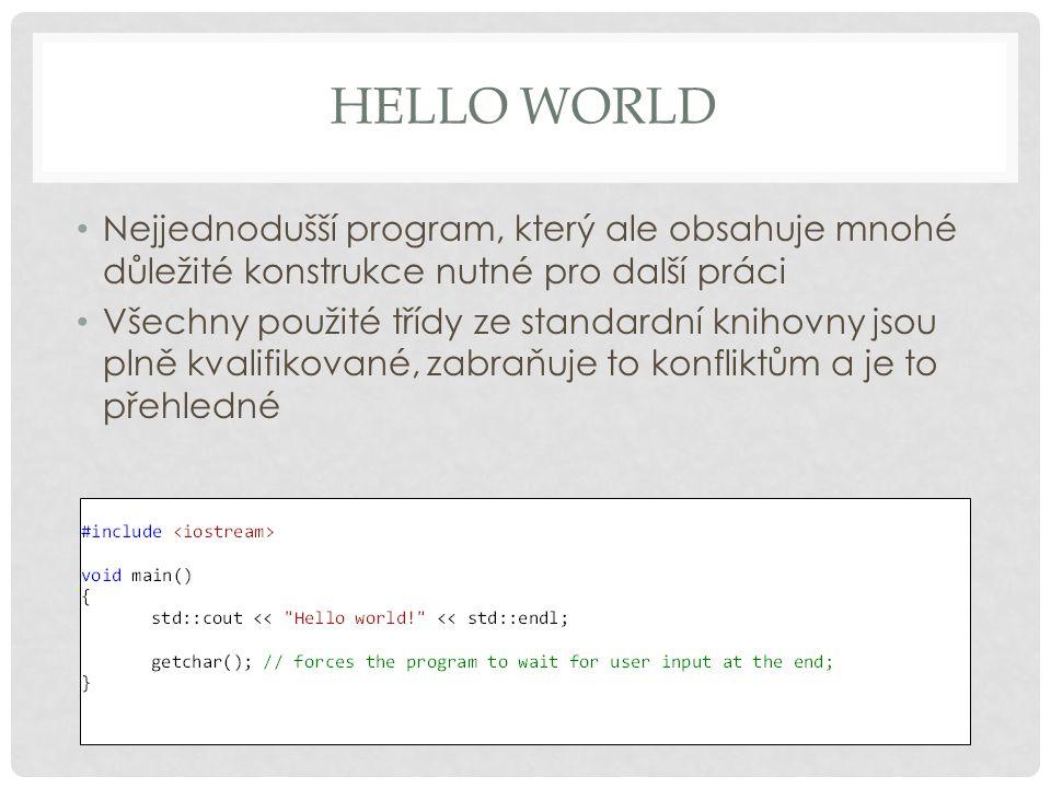 Hello world Nejjednodušší program, který ale obsahuje mnohé důležité konstrukce nutné pro další práci.