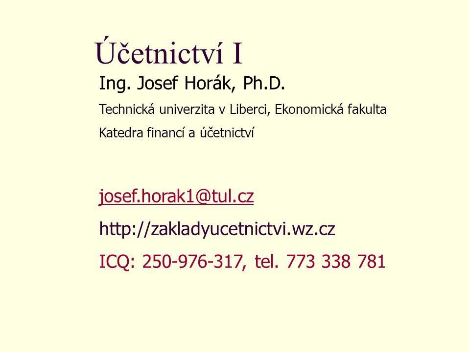 Účetnictví I Ing. Josef Horák, Ph.D. josef.horak1@tul.cz
