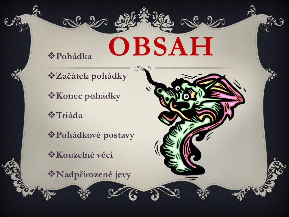 OBSAH Pohádka Začátek pohádky Konec pohádky Triáda Pohádkové postavy