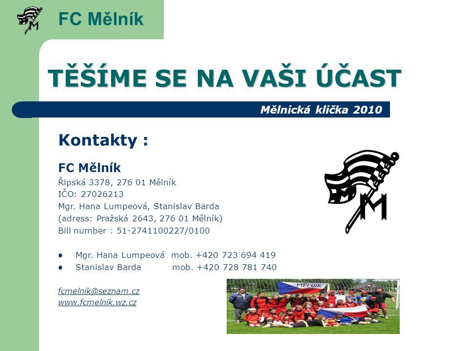 TĚŠÍME SE NA VAŠI ÚČAST FC Mělník Kontakty : FC Mělník