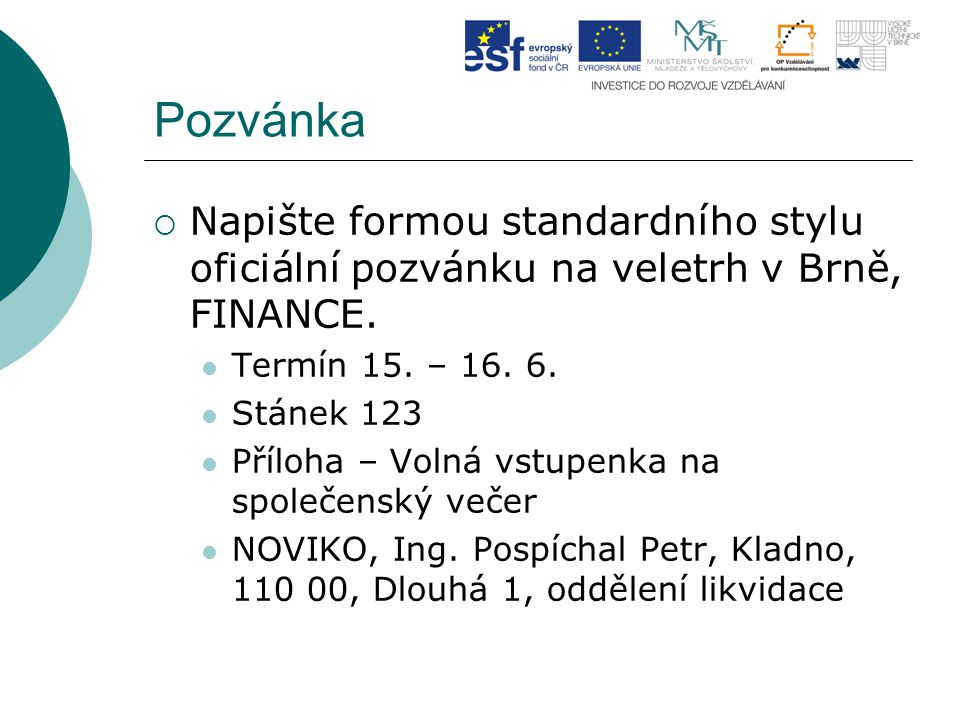 Pozvánka Napište formou standardního stylu oficiální pozvánku na veletrh v Brně, FINANCE. Termín 15. – 16. 6.