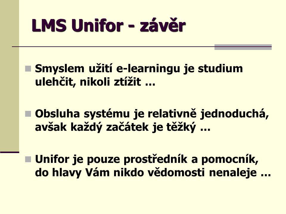 LMS Unifor - závěr Smyslem užití e-learningu je studium ulehčit, nikoli ztížit ...
