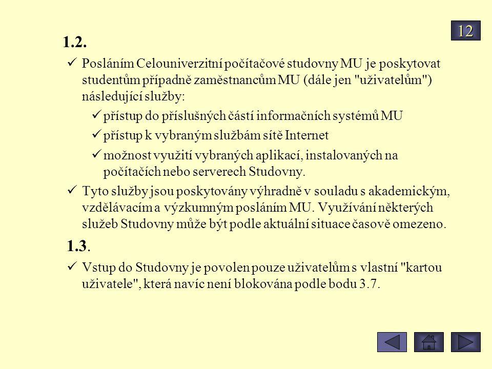 12 1.2. Posláním Celouniverzitní počítačové studovny MU je poskytovat studentům případně zaměstnancům MU (dále jen uživatelům ) následující služby:
