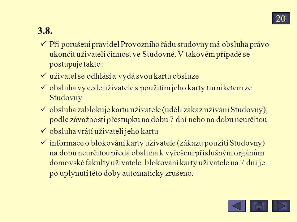 20 3.8. Při porušení pravidel Provozního řádu studovny má obsluha právo ukončit uživateli činnost ve Studovně. V takovém případě se postupuje takto: