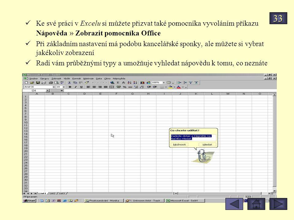 33 Ke své práci v Excelu si můžete přizvat také pomocníka vyvoláním příkazu Nápověda » Zobrazit pomocníka Office.