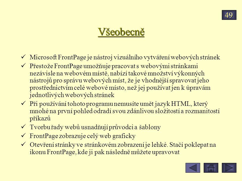 49 Všeobecně. Microsoft FrontPage je nástroj vizuálního vytváření webových stránek.