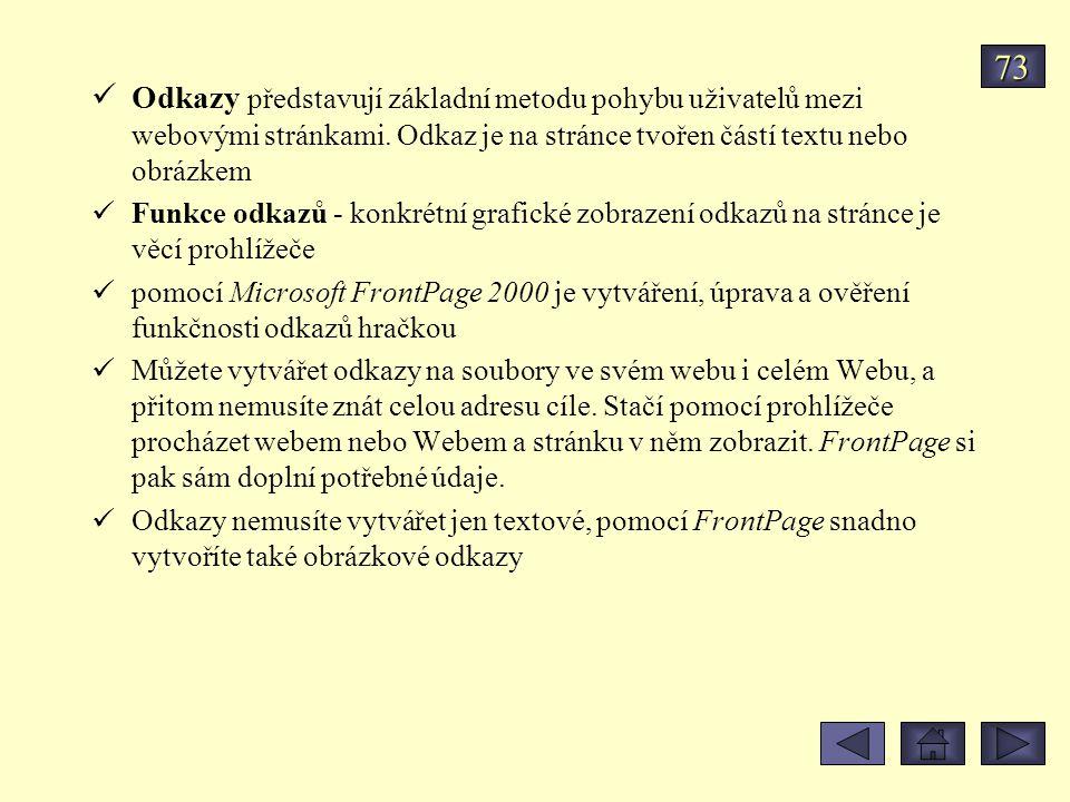 73 Odkazy představují základní metodu pohybu uživatelů mezi webovými stránkami. Odkaz je na stránce tvořen částí textu nebo obrázkem.