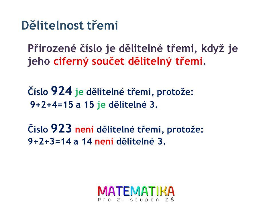 Dělitelnost třemi Přirozené číslo je dělitelné třemi, když je jeho ciferný součet dělitelný třemi. Číslo 924 je dělitelné třemi, protože:
