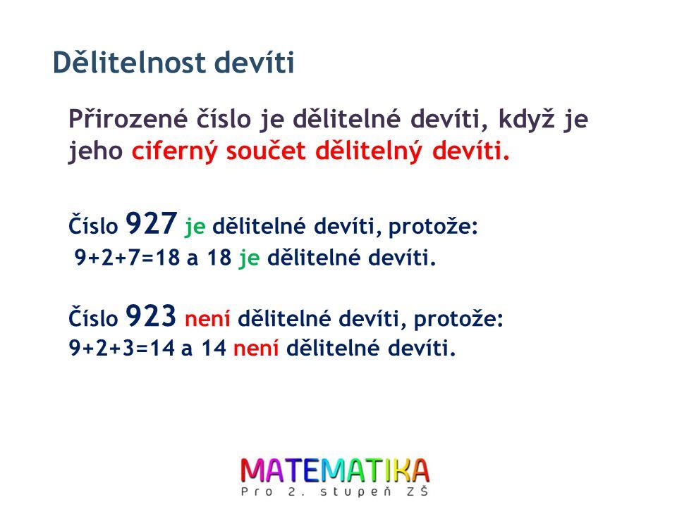 Dělitelnost devíti Přirozené číslo je dělitelné devíti, když je jeho ciferný součet dělitelný devíti.