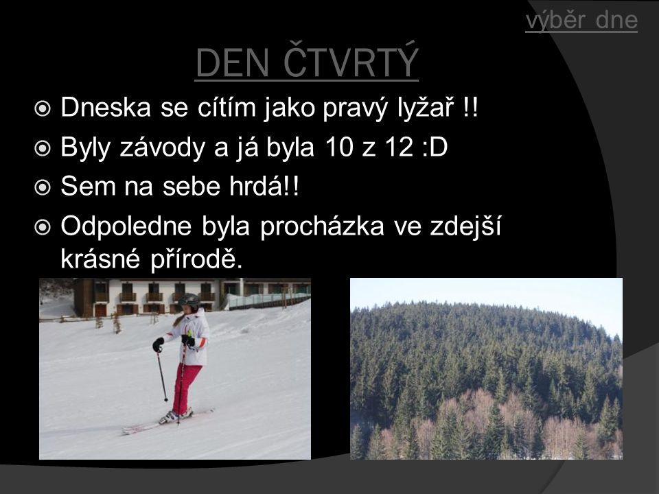 DEN ČTVRTÝ Dneska se cítím jako pravý lyžař !!