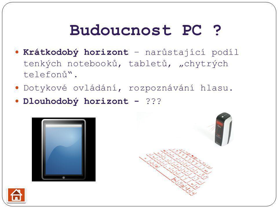 """Budoucnost PC Krátkodobý horizont – narůstající podíl tenkých notebooků, tabletů, """"chytrých telefonů ."""