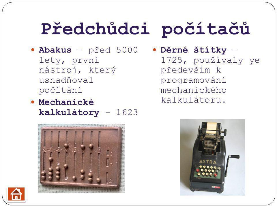 Předchůdci počítačů Abakus - před 5000 lety, první nástroj, který usnadňoval počítání. Mechanické kalkulátory – 1623.