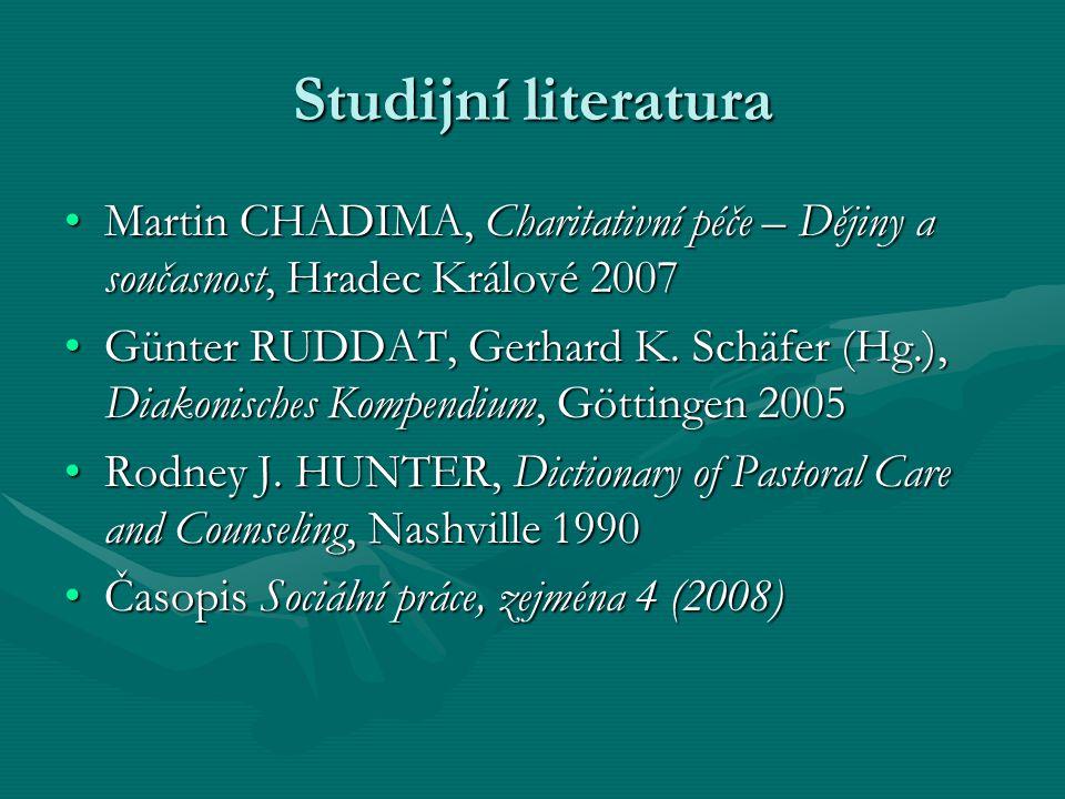 Studijní literatura Martin CHADIMA, Charitativní péče – Dějiny a současnost, Hradec Králové 2007.