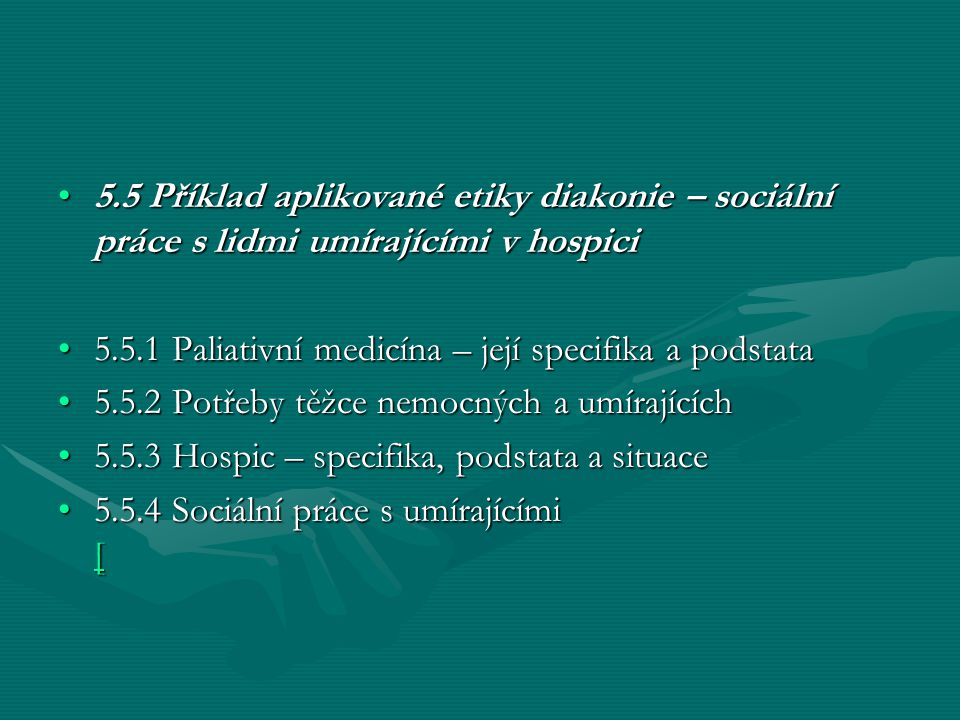 5.5 Příklad aplikované etiky diakonie – sociální práce s lidmi umírajícími v hospici