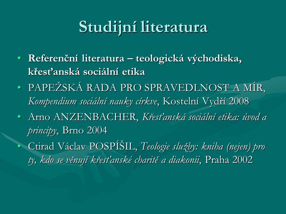 Studijní literatura Referenční literatura – teologická východiska, křesťanská sociální etika.
