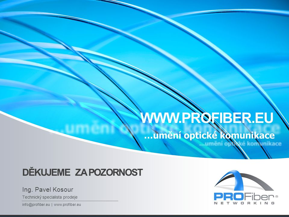 WWW.PROFIBER.EU DĚKUJEME ZA POZORNOST Ing. Pavel Kosour