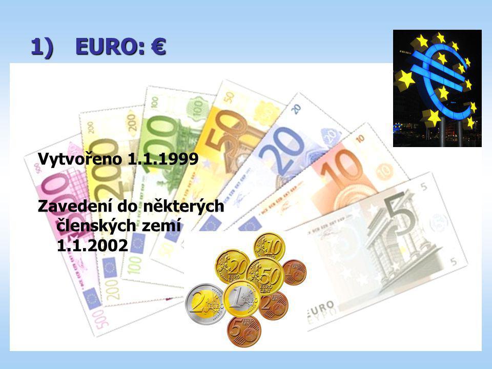 EURO: € Vytvořeno 1.1.1999 Zavedení do některých členských zemí 1.1.2002